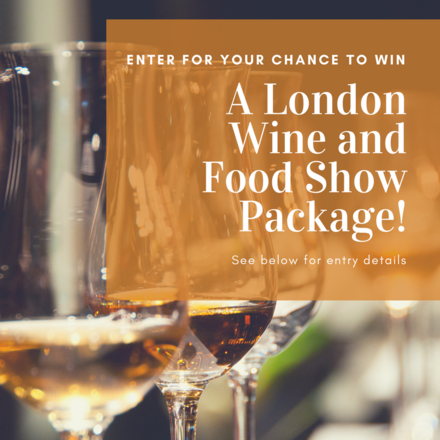 Enter to Win A London Wine and Food Show Package!